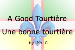 The Good Tourtière/La Bonne Tourtière by Ms C